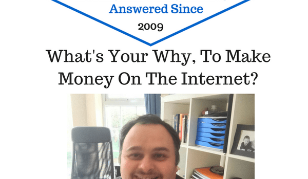 What's Your Why To Make Money On The Internet