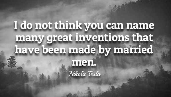 Nicola Tesla Quotes Married Men