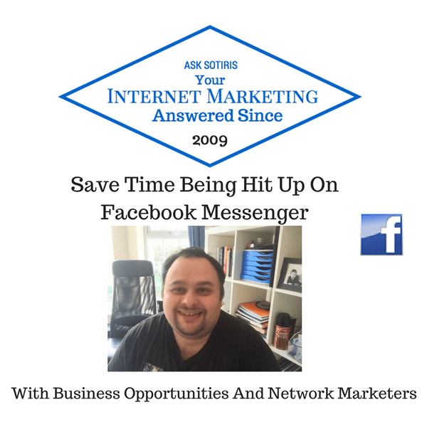 Save Time Being Hit Up On Facebook Messenger With Business Opportunities And Network Marketers
