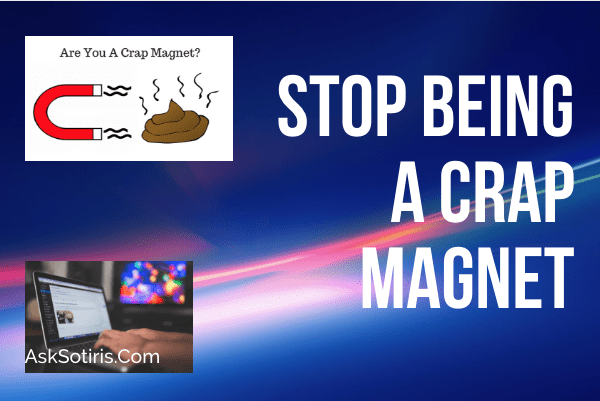 How To Stop Being A Crap Magnet