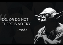 There Is No Try - You Either Do It Or Don't Do It