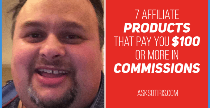 7 Affiliate Products That Pay $100 Or More In Commissions