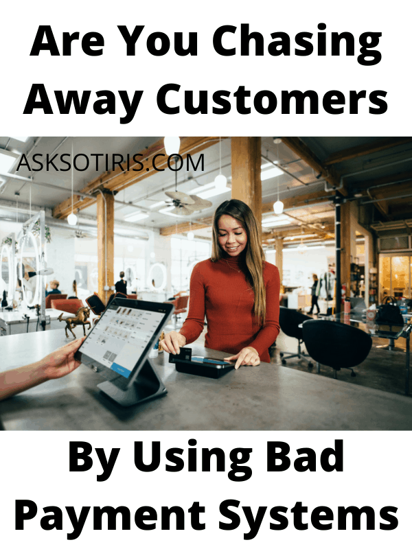 Are You Chasing Away Customers By Using Bad Payment Systems