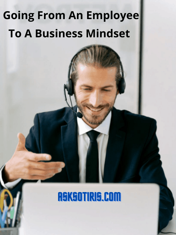 Going From An Employee To A Business Mindset
