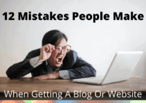12 Mistakes People Make When Getting A Blog Or Website