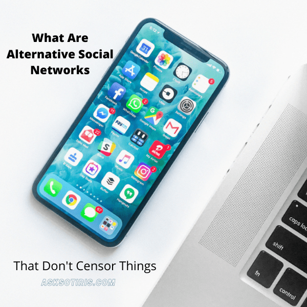 What Are Alternative Social Networks That Don't Censor Things That Don't Suit Their Agenda?