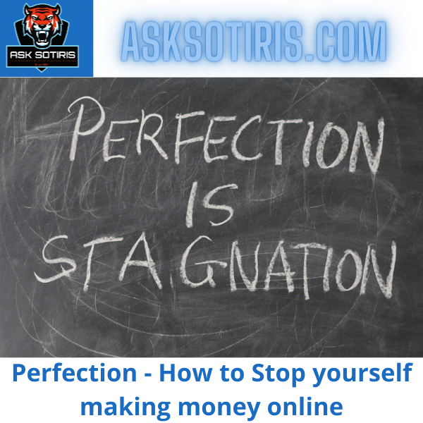 Perfection - How to Stop yourself making money online